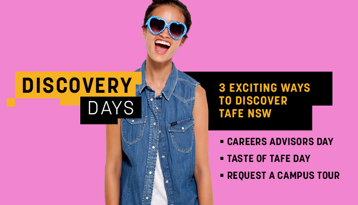 Discovry Days. Three exciting ways to discover TAFE NSW.