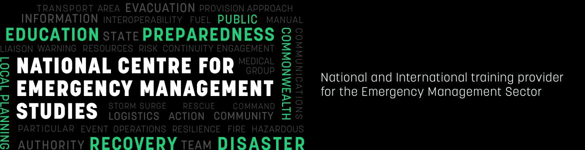 National Centre for Emergency Management Studies - National and International training provider for the Emergency Management Sector