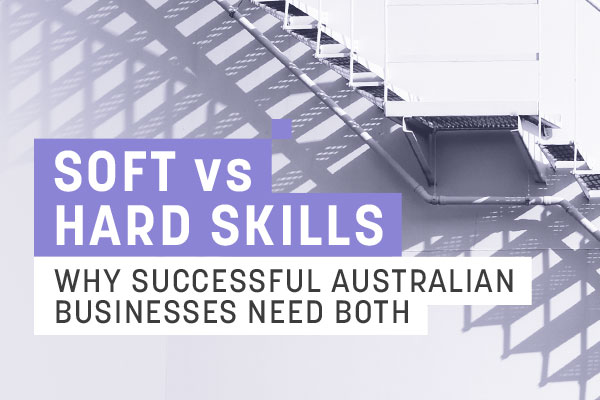 Soft vs hard skills. Why successful Australian businesses need both